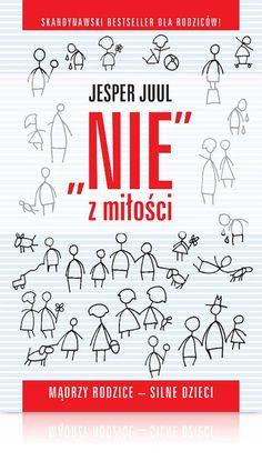 Nie z miłości - Juul Jesper Parenting Books, Self Help, Business Women, Education, Reading, School, Kids, Children, Aga