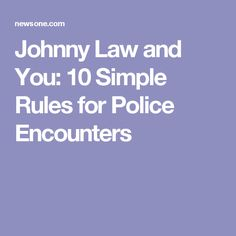 Johnny Law and You: 10 Simple Rules for Police Encounters