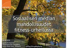 @PauliinaMakela 22.10.2016 Sosiaalisen median mahdollisuudet fitness-urheilussa #teamsportlife