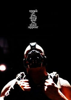 Speak of the devil and he shall appear. Aspirations and goals. Dark Knight Rises Quotes, Bane Dark Knight, The Dark Knight Trilogy, The Dark Knight Rises, Tom Hardy Bane, Tom Hardy Hot, Bane Batman, Batman Dark, Comic Villains