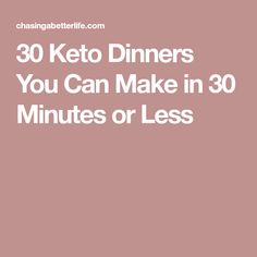 30 Keto Dinners You Can Make in 30 Minutes or Less