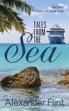 'Tales from the Sea: Secrets from a Cruise Ship' by Alexander Flint https://www.goodreads.com/review/show/706344822?book_show_action=false