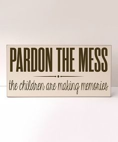 pardon the mess, the children are making memories. #zulily #print #ad *love