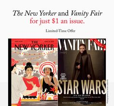 We know you'll like this offer. The New Yorker and Vanity Fair for one low price!    Subscribe to The New Yorker and Vanity Fair for one low price.  View this e-mail in your browser.  Monday June 05 2017  -  Dear ReaderThe New Yorker and Vanity Fair have joined together to send you this limited-time offer. Subscribe now and get both magazines plus digital access for one low price of $24.The New Yorker offers a mix of reporting and commentary on politics business technology and popular…