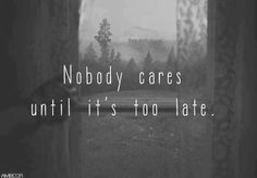 Nobody cares until its too late this is so true Dark Quotes, Me Quotes, Golden Quotes, Nobody Cares, Depression Quotes, Favim, Angst, How I Feel, Picture Quotes