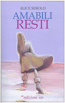 Recensione, Analisi, Riassunto ed Opinioni del Libro ''Amabili Resti''