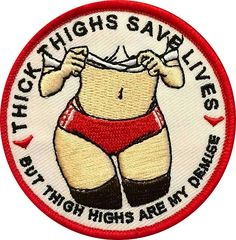 Thick Thighs Save Lives But Thigh Highs Are My Demise patch; Cute Patches, Pin And Patches, Iron On Patches, Funny Patches, Jacket Patches, Pvc Patches, Tactical Patches, Diy Vetement, Morale Patch