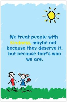 I firmly believe this one- how we treat others has nothing to do with them, but all about us. We respect and show kindness because of our own integrity- not because someone deserves it. You Dont Say, Treat People, More Than Words, I School, Integrity, Assessment, Wise Words, Favorite Quotes, Respect