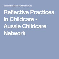 Reflective Practices In Childcare - Aussie Childcare Network Aussie Childcare Network, Reflective Practice, Early Childhood Education, Learning, Children, Childhood Education, Toddlers, Boys, Early Years Education