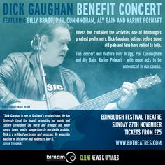 Billy Bragg, Phil Cunningham, Aly Bain and Karine Polwart to perform at a benefit concert for Dick Gaughan. More info and tickets available from: http://www.edtheatres.com/dickgaughan