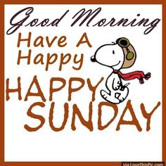 Snoopy Good Morning Have A Happy Sunday