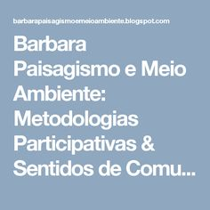 Barbara Paisagismo e Meio Ambiente: Metodologias Participativas & Sentidos de Comunida...