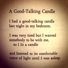"""""""I was very tired but I wanted somebody to be with me, so I lit a candle"""" -R. Brautigan"""