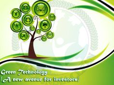Green Technology (A new avenue for investors): The green technology is the latest and hot avenue for investors, worldwide. The green technology focuses on renewable sources of energy to generate power. The renewable sources of energy are cheap and better sources of energy. They include generation of electricity by wind, water and sunlight.