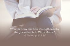"""""""You then, my child, be strengthened by the grace that is in Christ Jesus."""" –2 Timothy 2:1 ESV"""