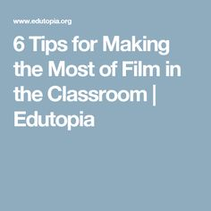 6 Tips for Making the Most of Film in the Classroom | Edutopia