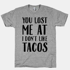 You Lost Me At I Don't Like Tacos ---> BYE