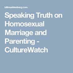 Speaking Truth on Homosexual Marriage and Parenting - CultureWatch