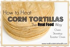 How to Heat Corn Tortillas