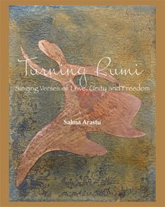 Turning Rumi: Singing Verses of Love Unity and Freedom is my new book, a collection of 52 poem-paintings.  http://yourtruegreetings.com/