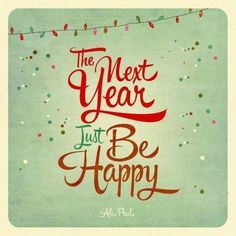 The next year just be Happy!
