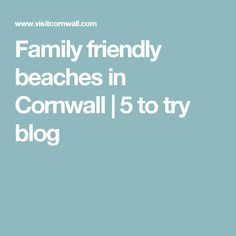 Family friendly beaches in Cornwall | 5 to try blog