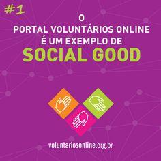 O VOL é um ótimo exemplo se Social Good! http://voluntariosonline.tumblr.com/post/33646955681/portal-voluntarios-online-vol