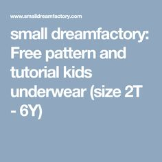 small dreamfactory: Free pattern and tutorial kids underwear (size 2T - 6Y)