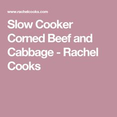 Slow Cooker Corned Beef and Cabbage - Rachel Cooks