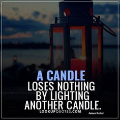 A candle loses nothing by lighting another candle.#quotes #lifequotes