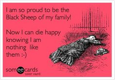 Sarcastic Quotes About Co-Workers | Funny Family Ecard: I am the so proud to be the Black Sheep of my ...
