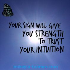 Your sign will give you the strength to trust your intuition.   Your sign is everywhere, when you Get in Sync #getinsync #mikayla #butterfly #yoursign  www.mikayla-holmes.com  Follow me for #inspirationalquotes #motivate #affirmations #success #positive #takeaction #believe #lawofattraction #inspiration #love #gratitude