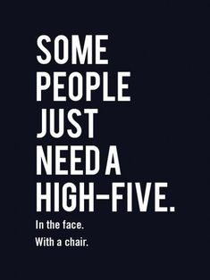 some people just need a high-five. in the face.