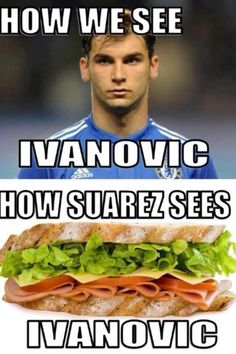 My boyfriend & I got a good laugh out of this. Luis Suárez of Liverpool bit Branislav Ivanovic of Chelsea during a match in April. Suárez got suspended for 10 games. It was the time he got suspended for biting. Funny Football Memes, Funny Sports Memes, Sports Humor, Soccer Humor, Funny Memes, That's Hilarious, Golf Humor, Football Is Life, Football Things