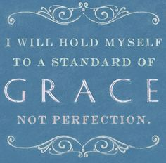 I Will Hold Myself to a Standard of Grace NOT Perfection  ♥ #quote #wall #art