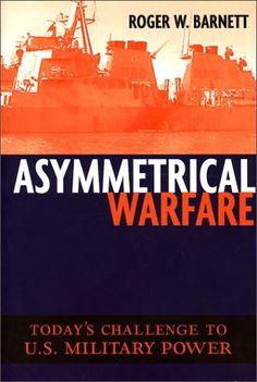 Asymmetrical Warfare: Today's Challenge to U.S. Military Power (Issues in Twenty-First Century Warfare) by Roger W. Barnett http://www.amazon.com/dp/1574885634/ref=cm_sw_r_pi_dp_rZ3hub0T40RVY