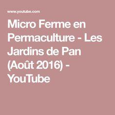 Micro Ferme en Permaculture - Les Jardins de Pan (Août 2016) - YouTube
