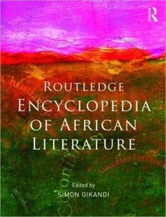 Encyclopedia of African literature / edited by Simon Gikandi. -- London ; New York : Routledge, 2012 en http://absysnetweb.bbtk.ull.es/cgi-bin/abnetopac01?TITN=520877