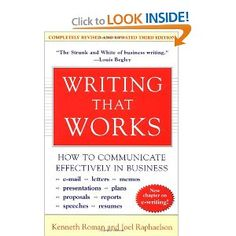 Writing That Works: How to Communicate Effectively in Business, by Kenneth Roman and Joel Raphaelson. (David Ogilvy recommended reading this book three times. Plus, the author's last name is Roman ; Writing Words, Writing Tips, Reading Lists, Book Lists, Business Writing, B 13, Effective Communication, Lus, Books To Read