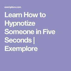 Learn How to Hypnotize Someone in Five Seconds   Exemplore