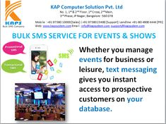 Whether you manage events for business or leisure, text messaging gives you instant access to prospective customers on your database.   Application of SMS marketing may include:  Booking confirmations.  Instant communication of last minute ticket deals.  Broadcast details of any upcoming events.  Provide directions to an event.  Provide discount coupons that can be redeemed at an event.  Seminar reminders for delegates.http://goo.gl/FJXnzb