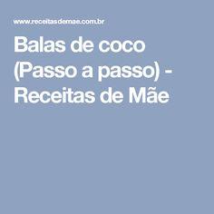Balas de coco (Passo a passo) - Receitas de Mãe