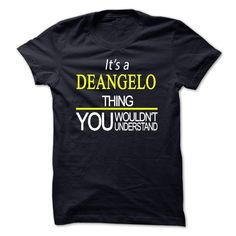 "Its A DEANGELO Thing, You  ② Wouldnt UnderstandIf You are a DEANGELO, You Understand...Everyone else has no idea ;-) Get This ""Its A DEANGELO Thing..."" T- Shirt. This makes the perfect gift for any DEANGELO! Available as unisex tee, womens tee, and hoodie DEANGELO"