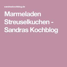 Marmeladen Streuselkuchen - Sandras Kochblog