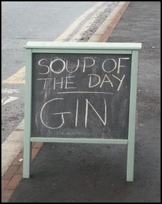 Soup of the day: Gin Gin Lovers, Art Quotes, Chalkboard, Soup, Day, Chalk Board, Soups, Soup Appetizers, Chalkboards