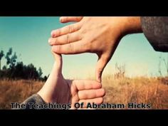 Abraham Hicks~Turning thoughts to things.