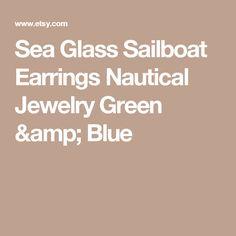 Sea Glass Sailboat Earrings   Nautical Jewelry  Green & Blue