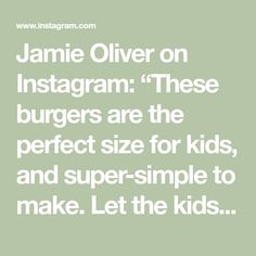 """Jamie Oliver on Instagram: """"These burgers are the perfect size for kids, and super-simple to make. Let the kids choose their toppings and build their own burgers.…"""" Cooking Classes For Kids, Jamie Oliver, Super Simple, Burgers, Let It Be, Instagram, Children's Cooking Classes, Hamburgers"""