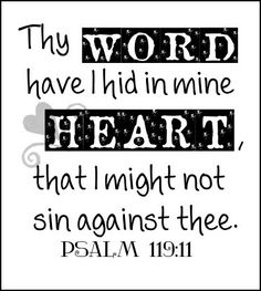 """Thy word have I hid in mine heart, that I might not sin against thee."" Ps 119:11 KJV #Faith"