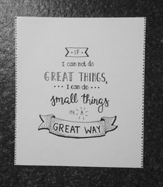 If i can not do great thing, i can do small things in a great way Writing Quotes, Words Quotes, Art Quotes, Qoutes, Calligraphy Doodles, Calligraphy Words, The Notebook Quotes, Bullet Journal Quotes, Small Quotes